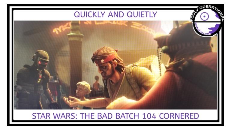 Star Wars, Bad Batch, Clone Wars, Fooly Operational, Hunter, Omega, Cornered, 104, Fennec Shand